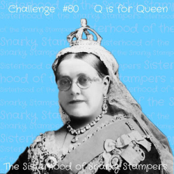#80 Q is for Queen